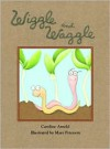 Wiggle and Waggle - Caroline Arnold, Mary Peterson