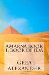 Amarna Book I: Book of Ida: A Historical Novella: 1 - Ms. Grea Alexander