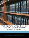 The History of the Decline and Fall of the Roman Empire, Volume 1 - Edward Gibbon, Henry Hart Milman