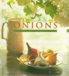Onions: A Country Garden Cookbook - Jesse Ziff Cool
