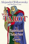 Way of Tarot: The Spiritual Teacher in the Cards, The - Alejandro Jodorowsky, Marianne Costa