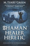 Shaman, Healer, Heretic: Olivia Lawson Techno-Shaman - M. Terry Green