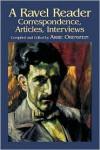 A Ravel Reader: Correspondence, Articles, Interviews - Maurice Ravel, Arbie Orenstein