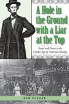 A Hole in the Ground with a Liar at the Top: Fraud and Deceit in the Golden Age of American Mining - Dan Plazak
