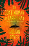 The Goat Woman of Largo Bay: A Novel - Gillian Royes