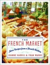 The French Market: More Recipes from a French Kitchen - Joanne Harris, Fran Warde