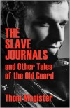 The Slave Journals and Other Tales of the Old Guard - Thom Magister