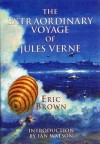 The Extraordinary Voyage of Jules Verne - Eric Brown