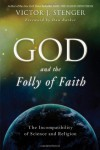 God and the Folly of Faith: The Incompatibility of Science and Religion - Victor J. Stenger