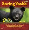 Saving Yasha: The Incredible True Story of an Adopted Moon Bear - Lia Kvatum, Liya Pokrovskaya