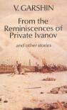 From the Reminiscences of Private Ivanov: & other stories - Vsevolod Garshin
