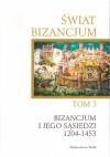 Świat Bizancjum, tom 3: Bizancjum i jego sąsiedzi 1204-1453 - Angelika Laiou