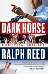 Dark Horse: A Political Thriller - Ralph Reed