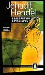 Szaleństwo psychiatry - Jehudit Hendel