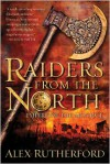 Raiders from the North  - Alex Rutherford