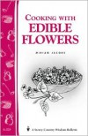 Cooking with Edible Flowers: Storey Country Wisdom Bulletin A-223 - Miriam Jacobs