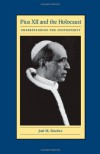 Pius XII and the Holocaust: Understanding the Controversy - José M. Sánchez