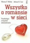 Wszystko o romansie w sieci. Psychologia związków internetowych - Monica T. Whitty, Adrian N. Carr