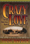Crazy Love (Bubba Mabry Mysteries) - Steve Brewer
