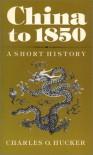China to 1850: A Short History - Charles O. Hucker