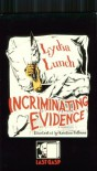 Incriminating Evidence: The Collected Writings of Lydia Lunch - Lydia Lunch