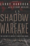Shadow Warfare: The History of America's Undeclared Wars - Larry Hancock, Stuart Wexler