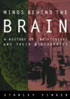 Minds behind the Brain: A History of the Pioneers and Their Discoveries - Stanley Finger