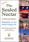 The Sealed Nectar - Biography of the Noble Prophet (sallalaahu alayhi wasallam) - Safiur-Rahman Mubarakpuri, Darussalam Publishers