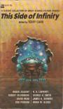 This Side of Infinity - Brian W. Aldiss, Roger Zelazny, Robert Silverberg, R.A. Lafferty, James H. Schmitz, Terry Carr, David Redd, Thomas Edward Purdom, George Henry Smith