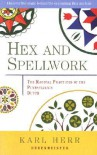 Hex and Spellwork: The Magical Practices of the Pennsylvania Dutch - Karl Herr