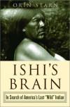 """Ishi's Brain: In Search of America's Last """"Wild"""" Indian - Orin Starn"""