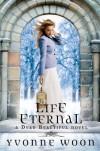 Life Eternal (A Dead Beautiful Novel) - Yvonne Woon