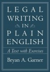 Legal Writing in Plain English: A Text With Exercises - Bryan A. Garner