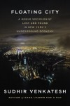 Floating City: A Rogue Sociologist Lost and Found in New York's Underground Economy - Sudhir Venkatesh