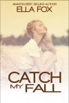Catch My Fall (The Catch Series) - Ella Fox