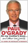 At My Mother's Knee . . .: and Other Low Joints - Paul O'Grady