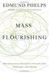Mass Flourishing: How Grassroots Innovation Created Jobs, Challenge, and Change - Edmund S Phelps