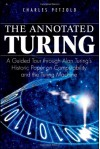 The Annotated Turing: A Guided Tour Through Alan Turing's Historic Paper on Computability and the Turing Machine - Charles Petzold