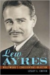Lew Ayres: Hollywood's Conscientious Objector - Lesley L. Coffin, Marya E. Gates