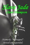 Slave Jade: Formerly Kidnapped - Revised and Expanded - Claire Thompson