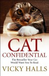 Cat Confidential: The Book Your Cat Would Want You To Read - Vicky Halls