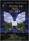 Wychowanie przez czytanie - Irena Koźmińska, Elżbieta Olszewska