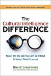 The Cultural Intelligence Difference: Master the One Skill You Can't Do Without in Today's Global Economy - David Livermore
