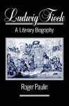 Ludwig Tieck - A Literary Biography - Roger Paulin
