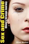 Sex and Crime: Oliver's Strange Journey - Oliver Markus