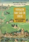 Verhalen van stad en streek: sagen en legenden in Nederland - Bert Bakker, Ruben A. Koman, Jurjen van der Kooi, Theo Meder