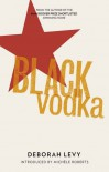 Black Vodka: Ten Stories - Deborah Levy