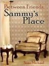 Sammy's Place (Between Friends, #2) - Sean Michael