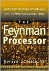 The Feynman Processor: Quantum Entanglement and the Computing Revolution - Gerard J. Milburn,  Foreword by Paul Davies