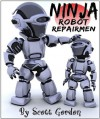 Ninja Robot Repairmen (A funny picture book for children 4-8!) - Scott  Gordon